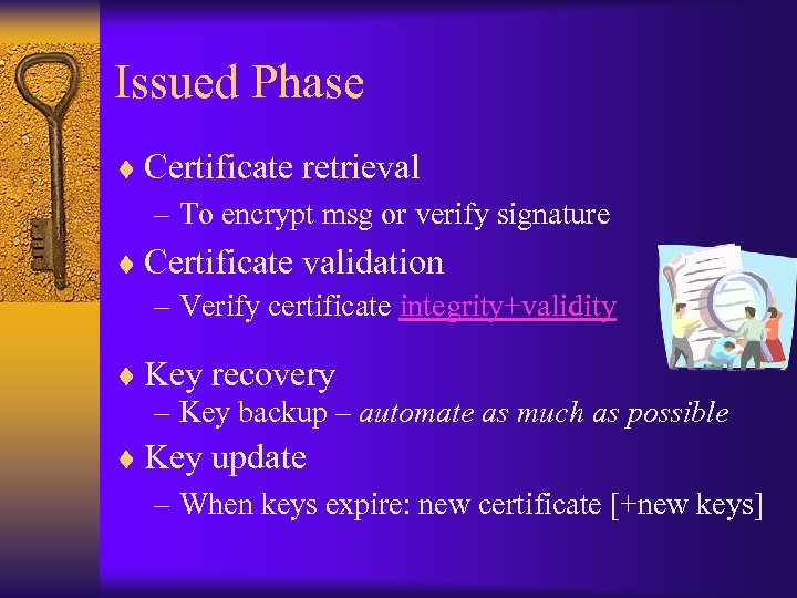 Issued Phase ¨ Certificate retrieval – To encrypt msg or verify signature ¨ Certificate