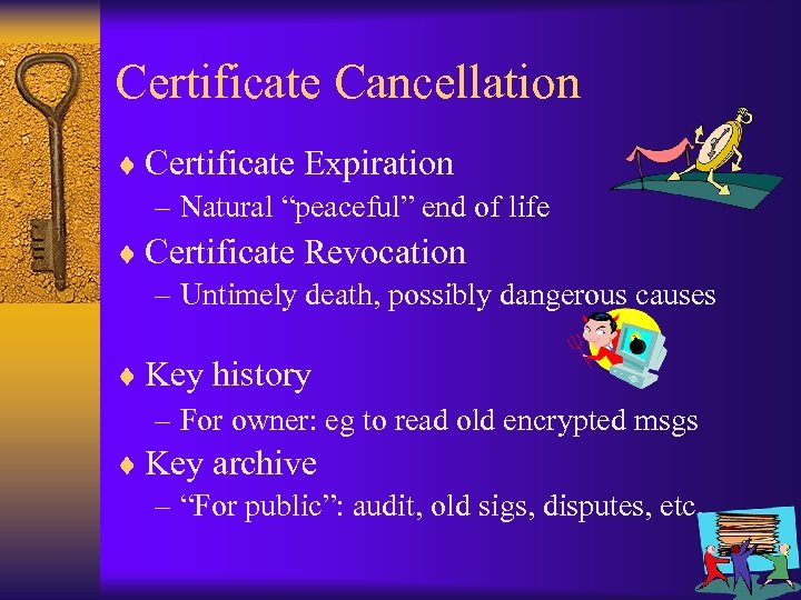 """Certificate Cancellation ¨ Certificate Expiration – Natural """"peaceful"""" end of life ¨ Certificate Revocation"""