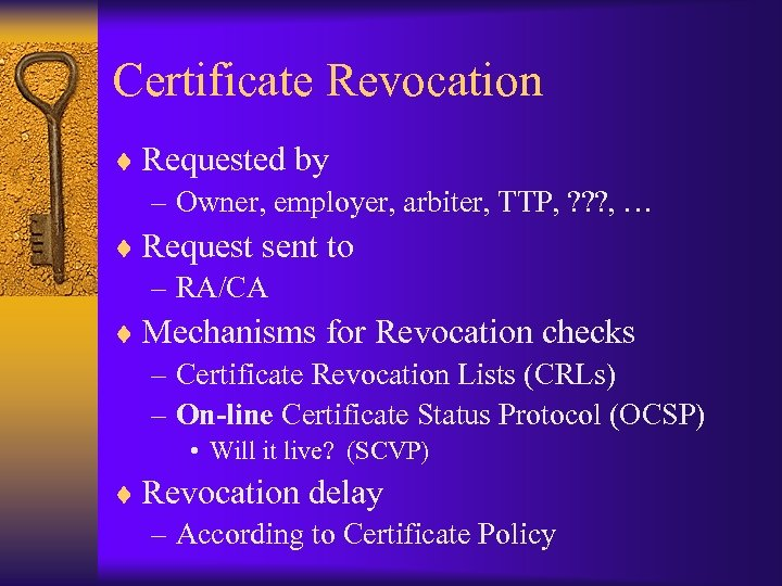 Certificate Revocation ¨ Requested by – Owner, employer, arbiter, TTP, ? ? ? ,