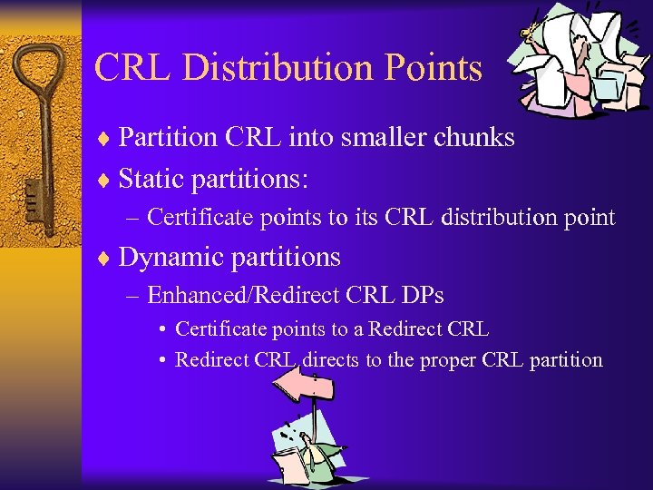 CRL Distribution Points ¨ Partition CRL into smaller chunks ¨ Static partitions: – Certificate