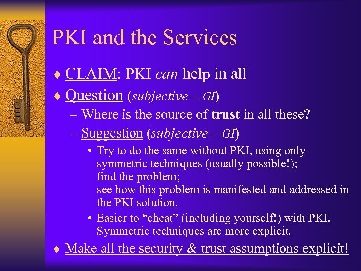 PKI and the Services ¨ CLAIM: PKI can help in all ¨ Question (subjective
