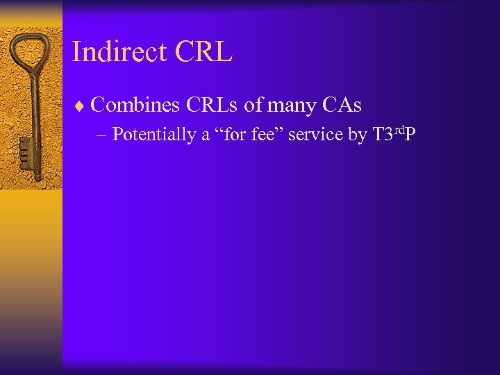 """Indirect CRL ¨ Combines CRLs of many CAs – Potentially a """"for fee"""" service"""