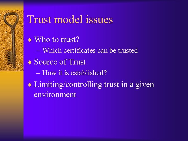Trust model issues ¨ Who to trust? – Which certificates can be trusted ¨