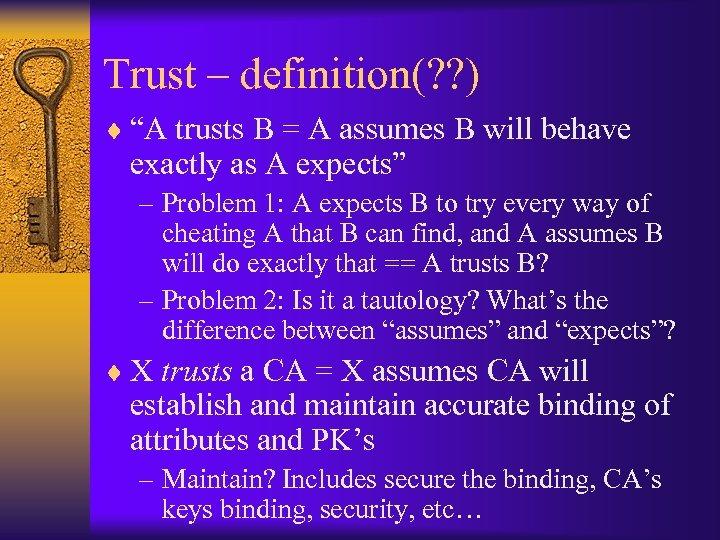"Trust – definition(? ? ) ¨ ""A trusts B = A assumes B will"
