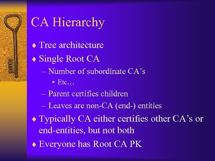 CA Hierarchy ¨ Tree architecture ¨ Single Root CA – Number of subordinate CA's