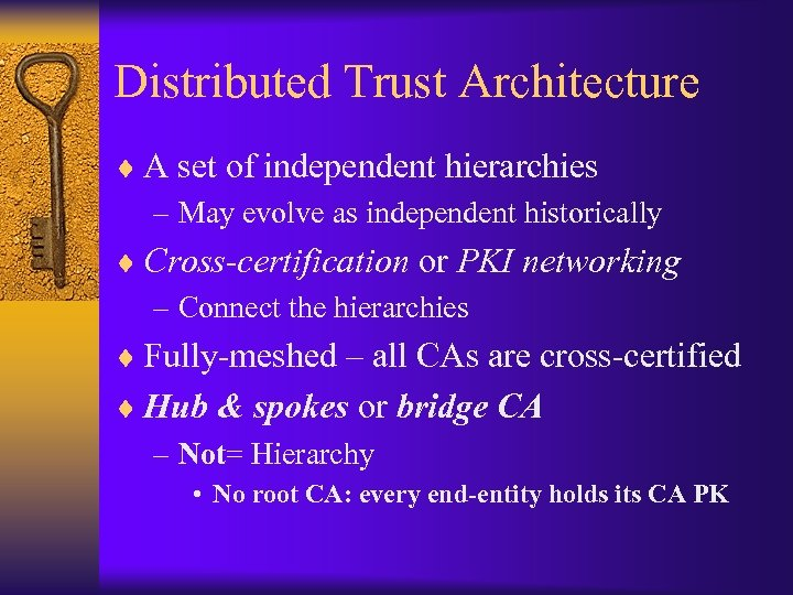 Distributed Trust Architecture ¨ A set of independent hierarchies – May evolve as independent