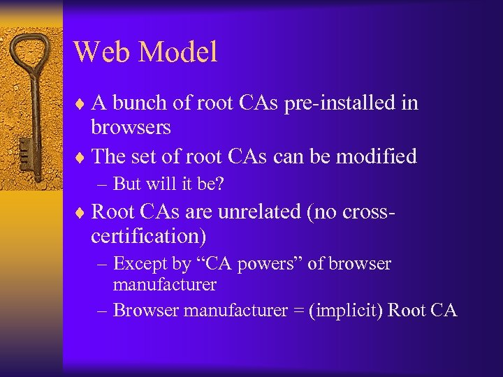 Web Model ¨ A bunch of root CAs pre-installed in browsers ¨ The set