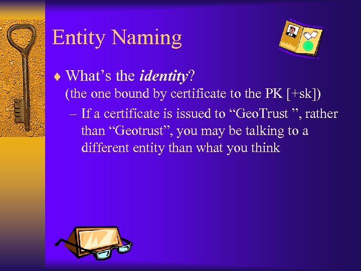 Entity Naming ¨ What's the identity? (the one bound by certificate to the PK