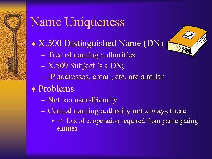 Name Uniqueness ¨ X. 500 Distinguished Name (DN) – Tree of naming authorities –