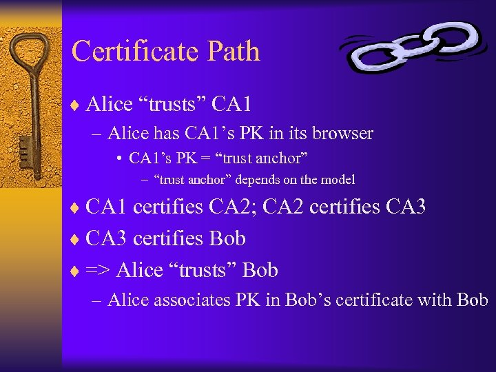 "Certificate Path ¨ Alice ""trusts"" CA 1 – Alice has CA 1's PK in"