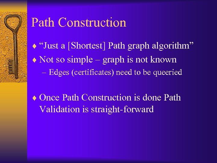 """Path Construction ¨ """"Just a [Shortest] Path graph algorithm"""" ¨ Not so simple –"""