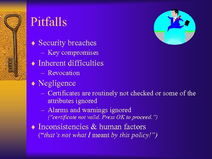 Pitfalls ¨ Security breaches – Key compromises ¨ Inherent difficulties – Revocation ¨ Negligence