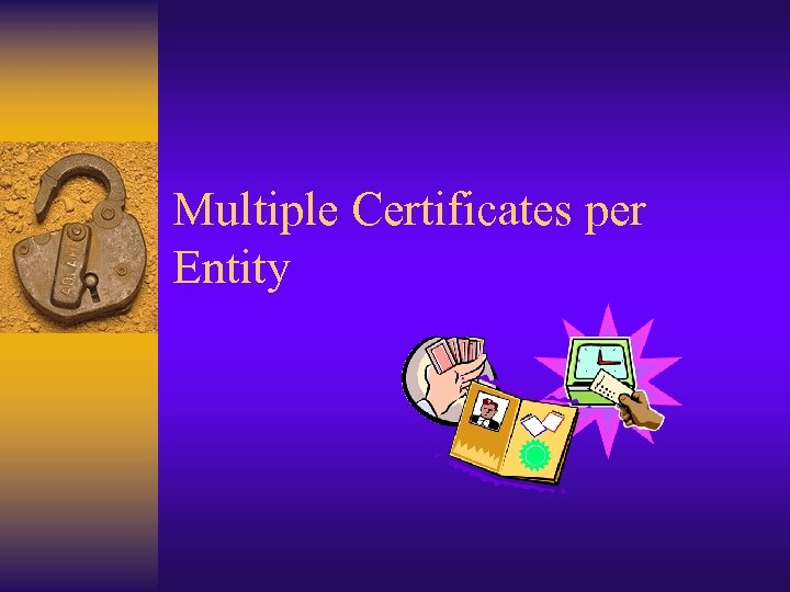 Multiple Certificates per Entity