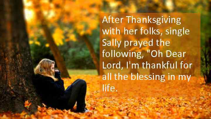 After Thanksgiving with her folks, single Sally prayed the following,