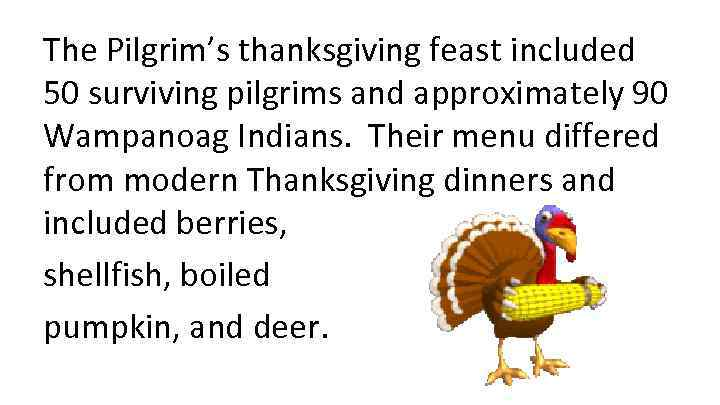 The Pilgrim's thanksgiving feast included 50 surviving pilgrims and approximately 90 Wampanoag Indians. Their