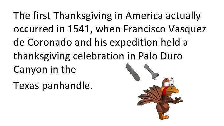 The first Thanksgiving in America actually occurred in 1541, when Francisco Vasquez de Coronado
