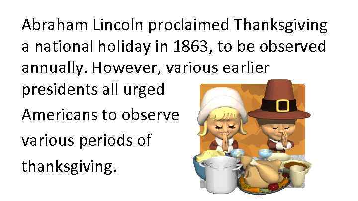 Abraham Lincoln proclaimed Thanksgiving a national holiday in 1863, to be observed annually. However,