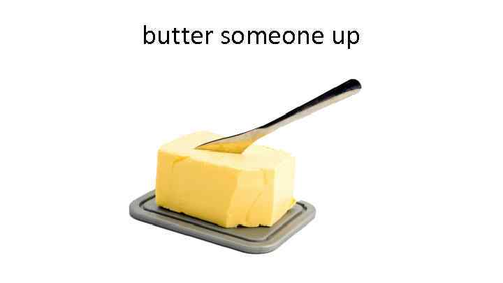 butter someone up