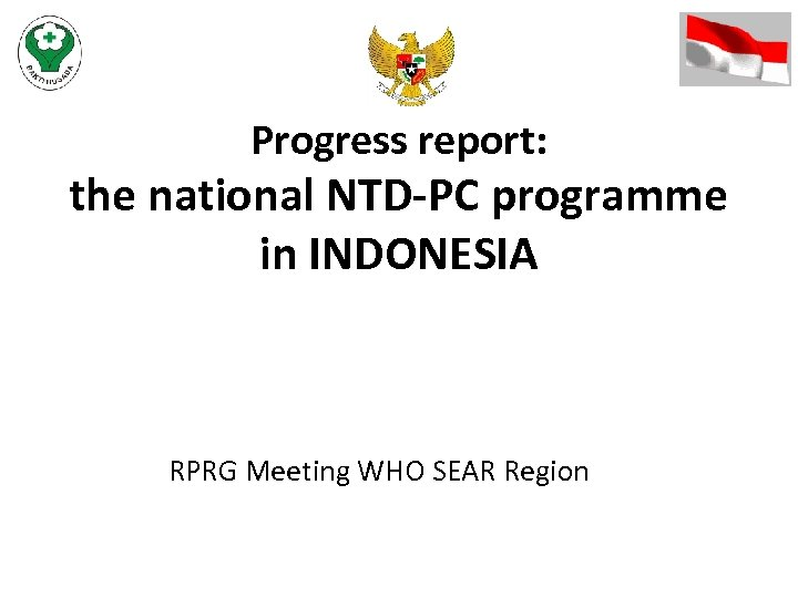 Progress report: the national NTD-PC programme in INDONESIA RPRG Meeting WHO SEAR Region
