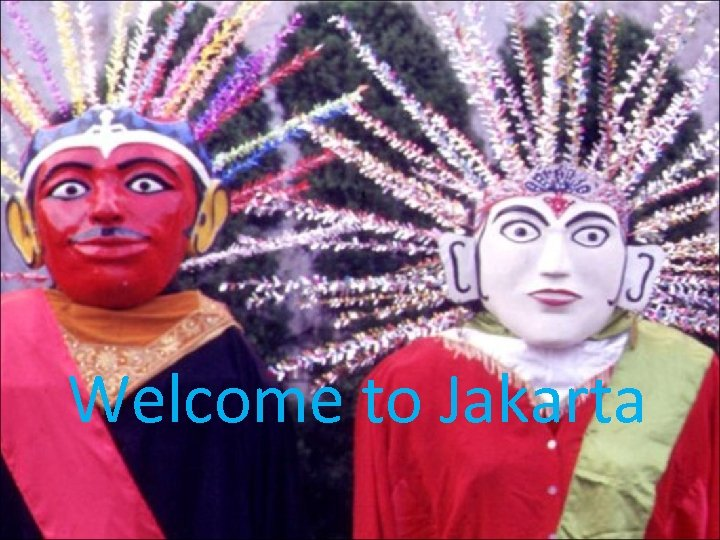 Welcome to Jakarta