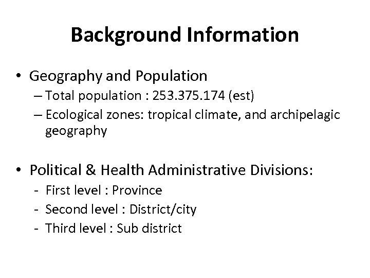 Background Information • Geography and Population – Total population : 253. 375. 174 (est)