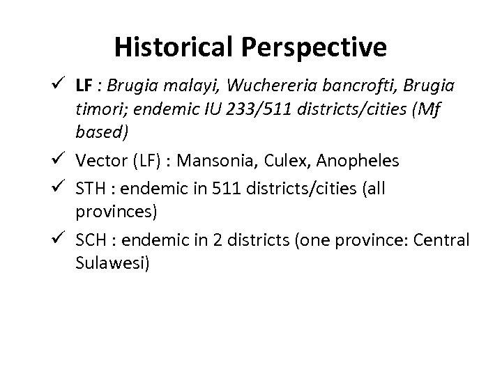 Historical Perspective ü LF : Brugia malayi, Wuchereria bancrofti, Brugia timori; endemic IU 233/511