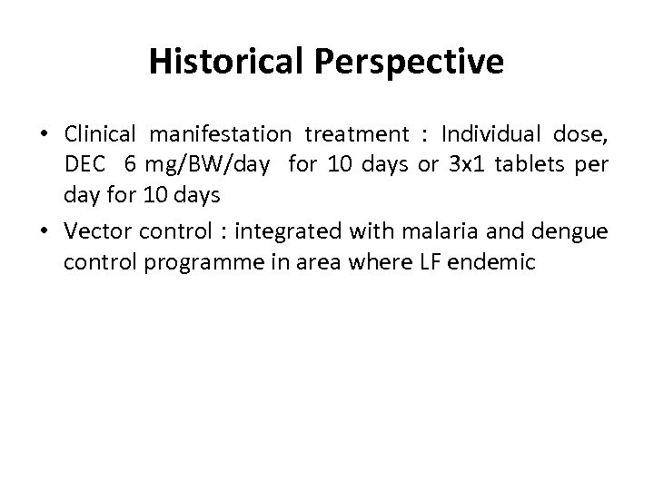 Historical Perspective • Clinical manifestation treatment : Individual dose, DEC 6 mg/BW/day for 10