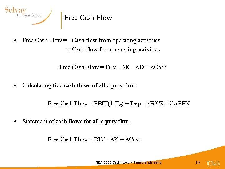Free Cash Flow • Free Cash Flow = Cash flow from operating activities +
