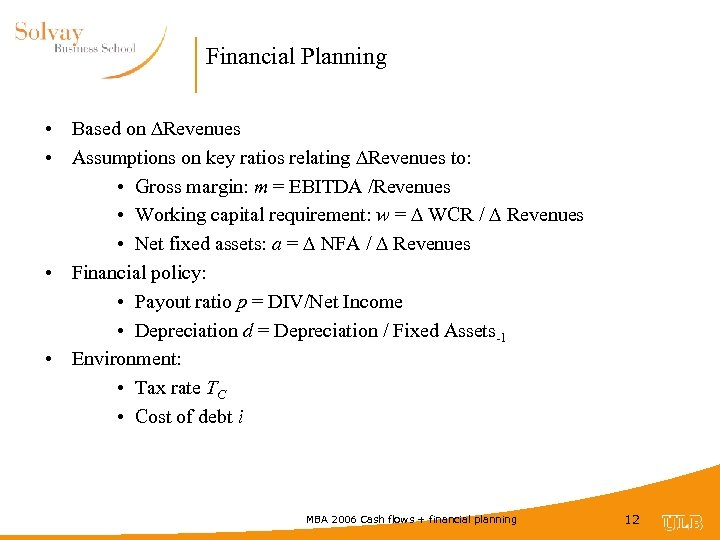 Financial Planning • Based on ∆Revenues • Assumptions on key ratios relating Revenues to: