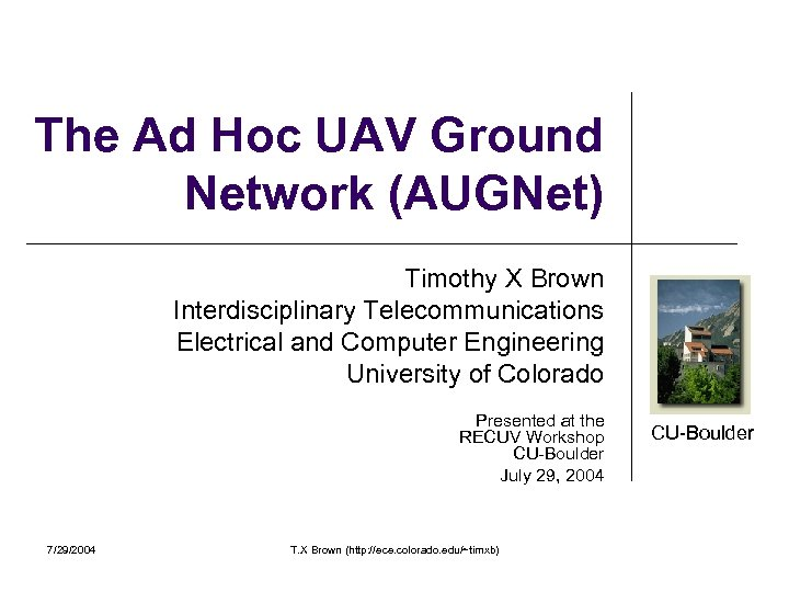 The Ad Hoc UAV Ground Network (AUGNet) Timothy X Brown Interdisciplinary Telecommunications Electrical and