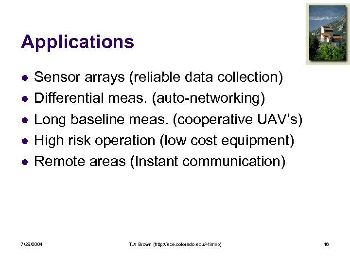 Applications l l l Sensor arrays (reliable data collection) Differential meas. (auto-networking) Long baseline