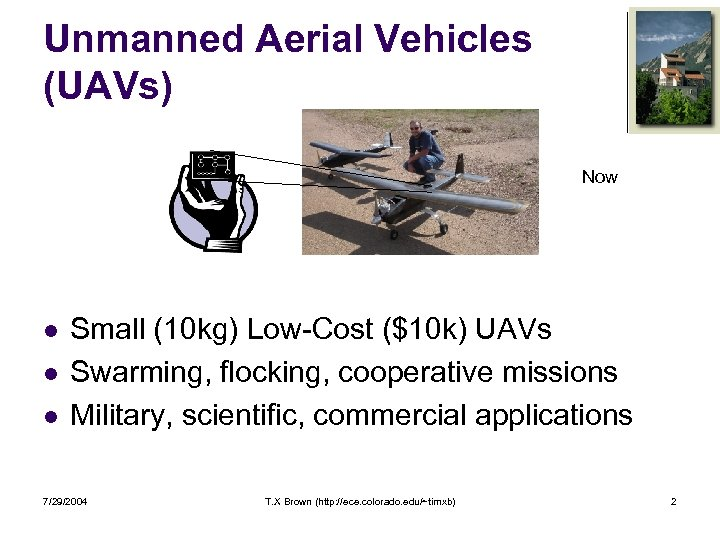 Unmanned Aerial Vehicles (UAVs) Now l l l Small (10 kg) Low-Cost ($10 k)
