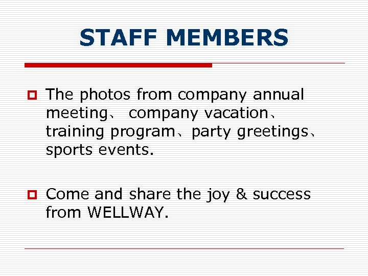 STAFF MEMBERS p The photos from company annual meeting、 company vacation、 training program、party greetings、