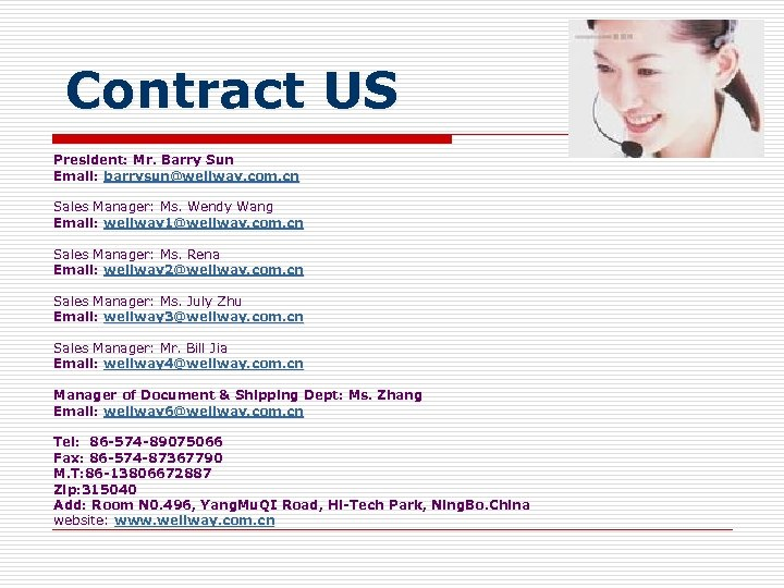 Contract US President: Mr. Barry Sun Email: barrysun@wellway. com. cn Sales Manager: Ms. Wendy