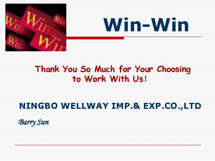 Win-Win Thank You So Much for Your Choosing to Work With Us! NINGBO WELLWAY