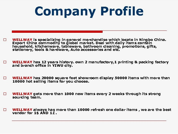 Company Profile o WELLWAY is specializing in general merchandise which locate in Ningbo China.