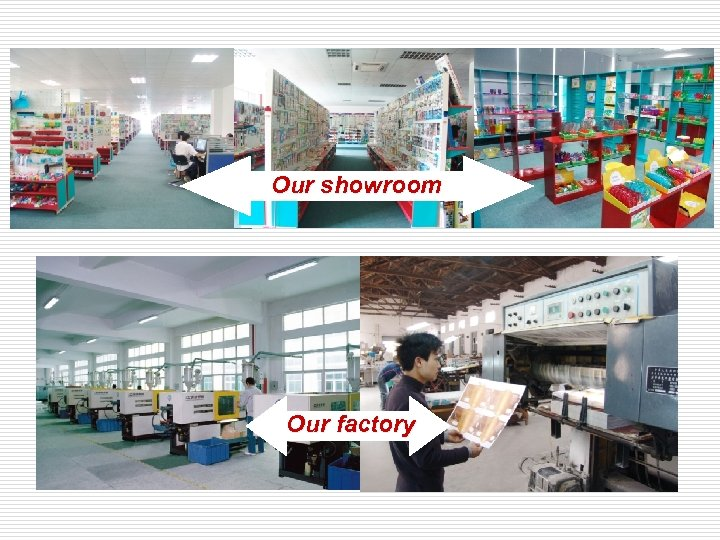Our showroom Our factory