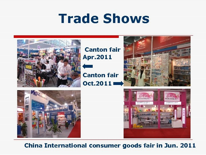 Trade Shows Canton fair Apr. 2011 Canton fair Oct. 2011 China International consumer goods