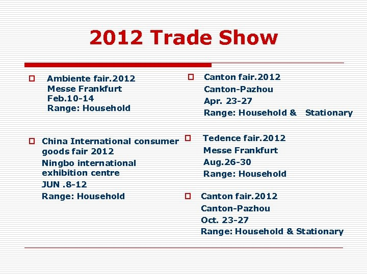 2012 Trade Show p Ambiente fair. 2012 Messe Frankfurt Feb. 10 -14 Range: Household