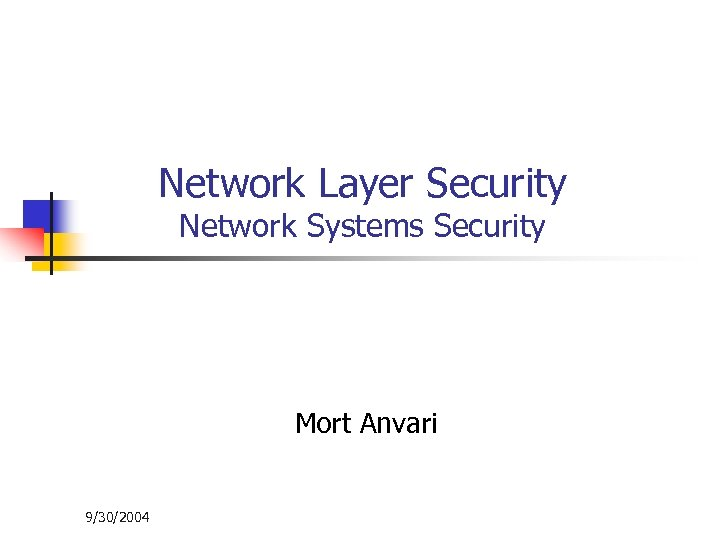 Network Layer Security Network Systems Security Mort Anvari 9/30/2004