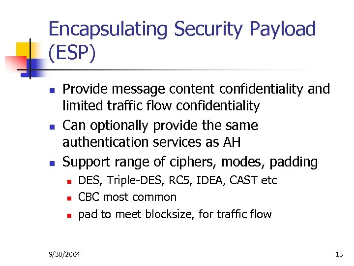 Encapsulating Security Payload (ESP) n n n Provide message content confidentiality and limited traffic