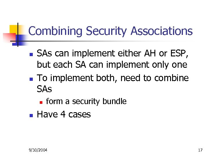 Combining Security Associations n n SAs can implement either AH or ESP, but each