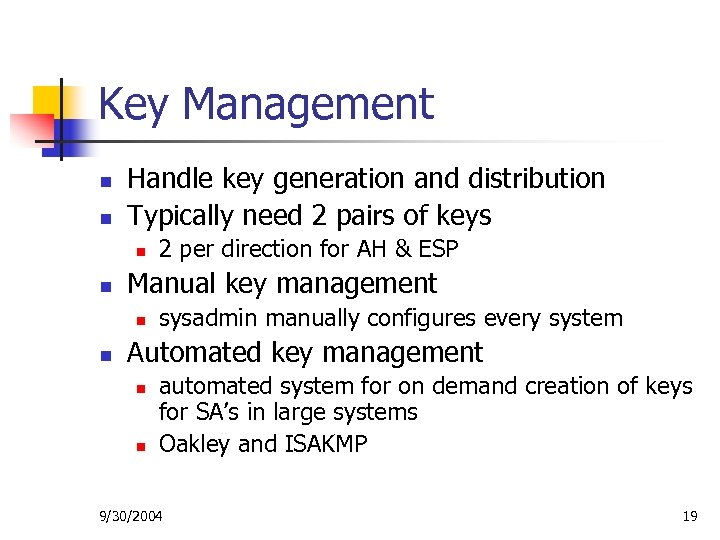 Key Management n n Handle key generation and distribution Typically need 2 pairs of