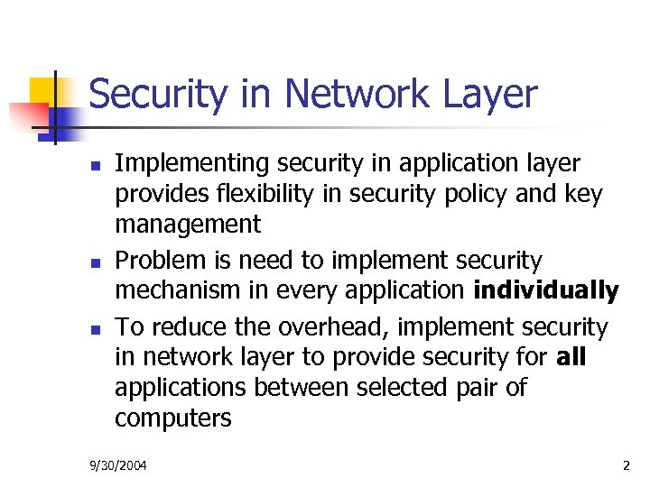 Security in Network Layer n n n Implementing security in application layer provides flexibility