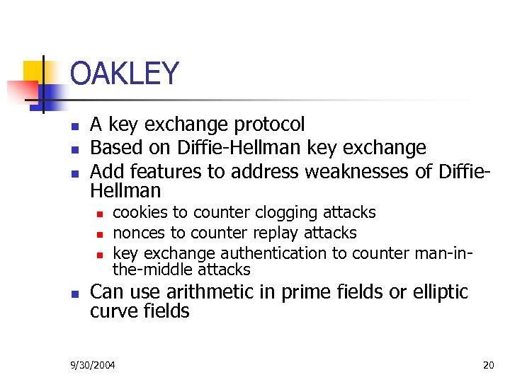 OAKLEY n n n A key exchange protocol Based on Diffie-Hellman key exchange Add
