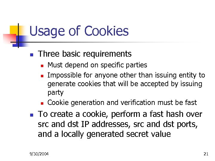 Usage of Cookies n Three basic requirements n n Must depend on specific parties