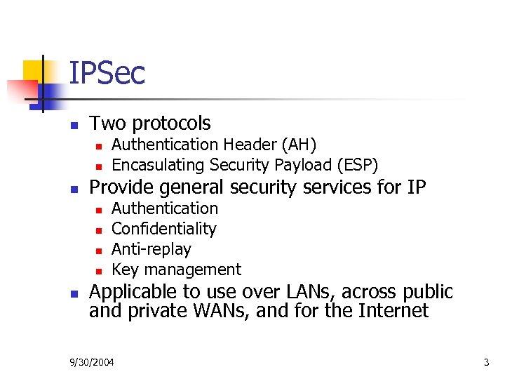 IPSec n Two protocols n n n Provide general security services for IP n