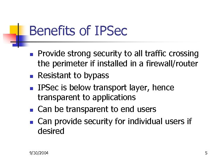 Benefits of IPSec n n n Provide strong security to all traffic crossing the