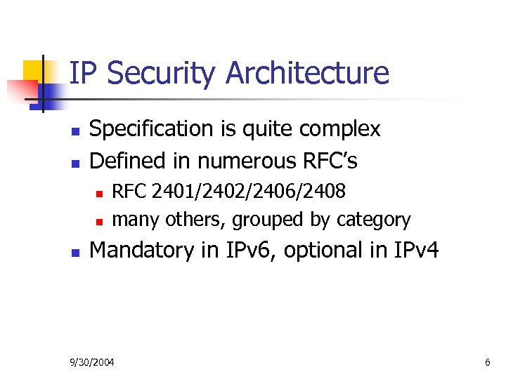 IP Security Architecture n n Specification is quite complex Defined in numerous RFC's n