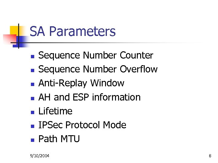 SA Parameters n n n n Sequence Number Counter Sequence Number Overflow Anti-Replay Window